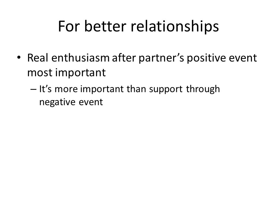 For better relationships Real enthusiasm after partner's positive event most important – It's more important than support through negative event