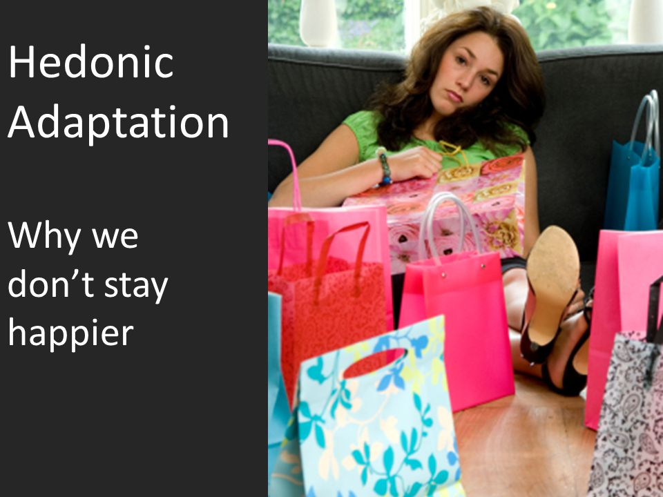 Hedonic Adaptation Why we don't stay happier