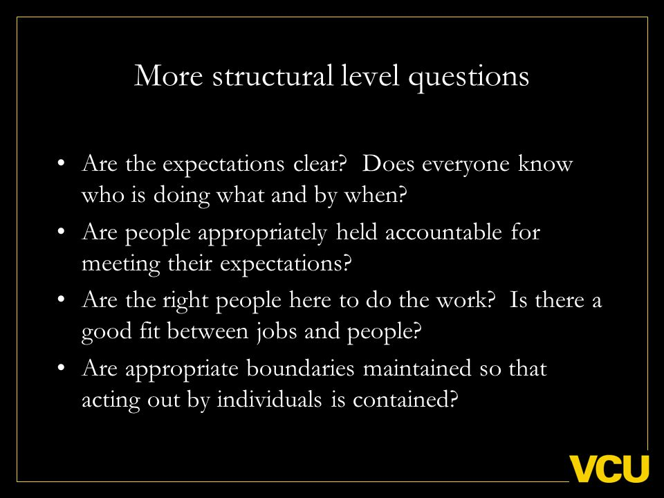 More structural level questions Are the expectations clear.