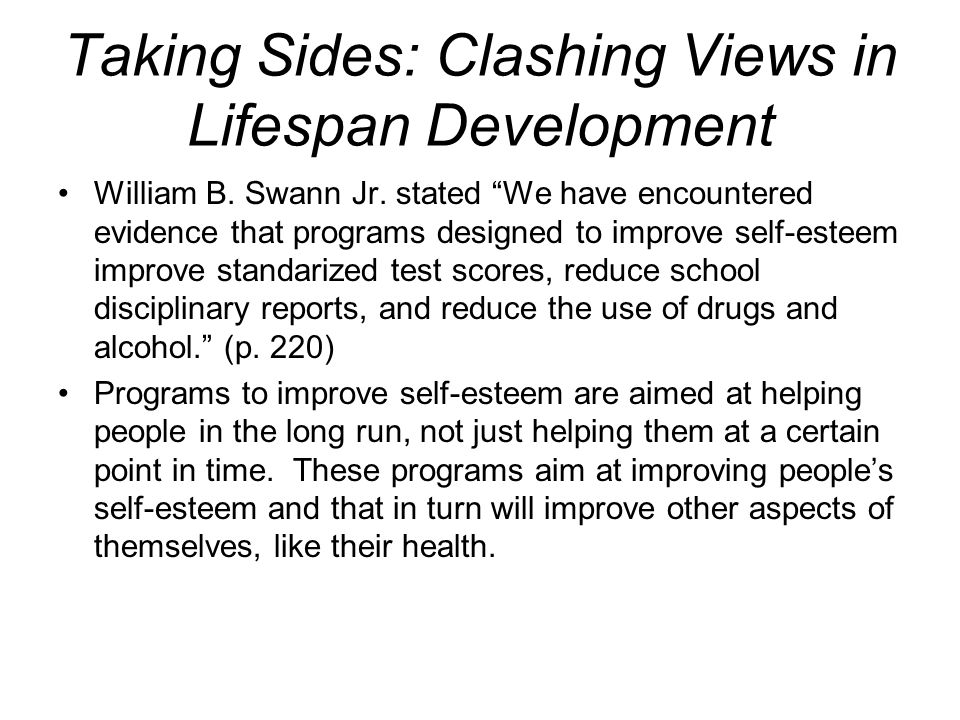 "Taking Sides: Clashing Views in Lifespan Development William B. Swann Jr. stated ""We have encountered evidence that programs designed to improve self-"