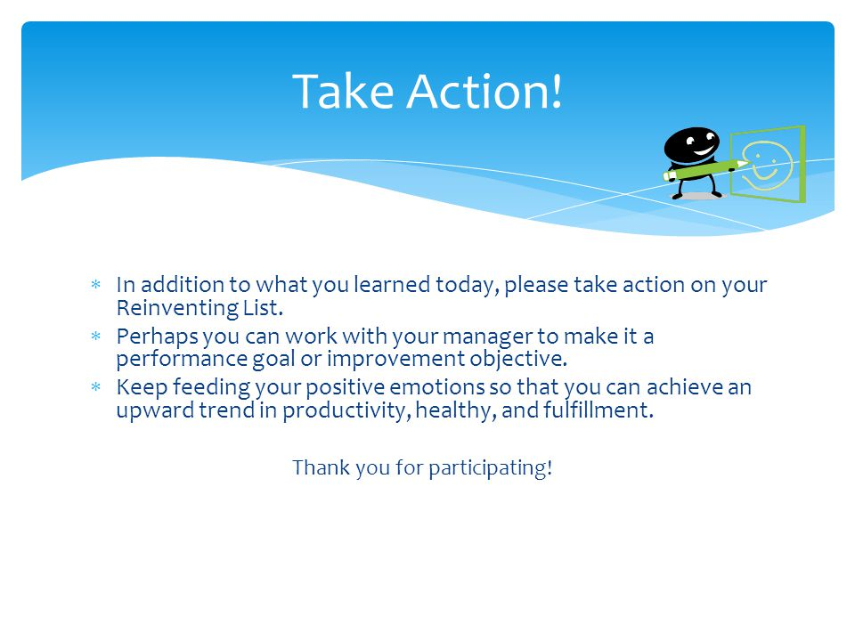  In addition to what you learned today, please take action on your Reinventing List.