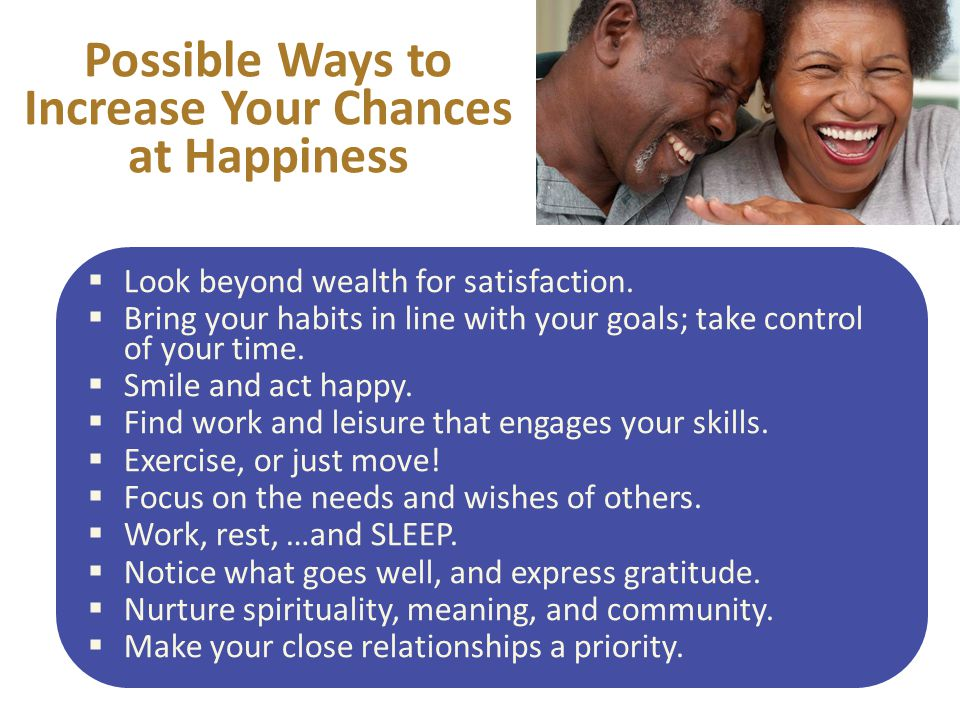  Look beyond wealth for satisfaction.  Bring your habits in line with your goals; take control of your time.  Smile and act happy.  Find work and