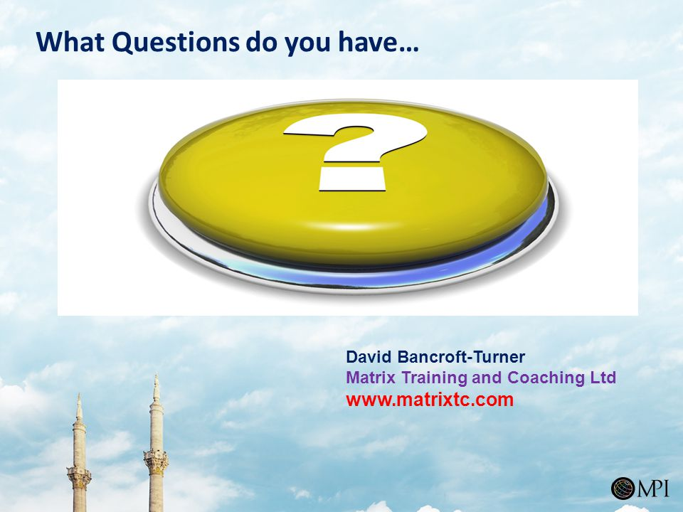 What Questions do you have… David Bancroft-Turner Matrix Training and Coaching Ltd www.matrixtc.com