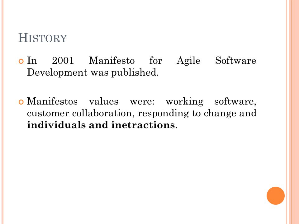 H ISTORY In 2001 Manifesto for Agile Software Development was published.