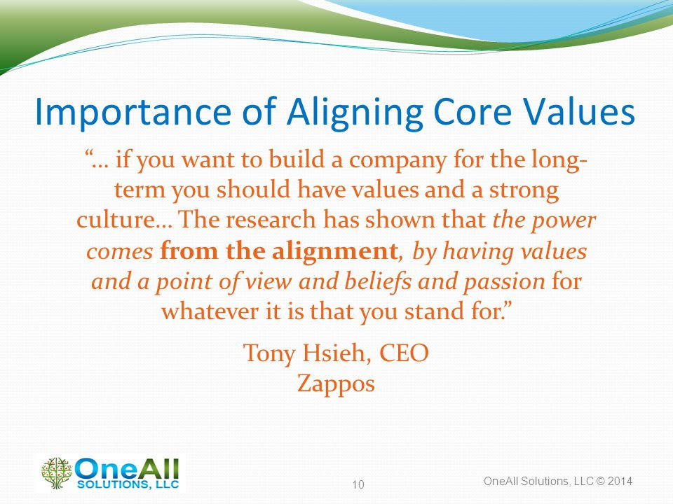 """OneAll Solutions, LLC © 2014 Importance of Aligning Core Values """"… if you want to build a company for the long- term you should have values and a stro"""