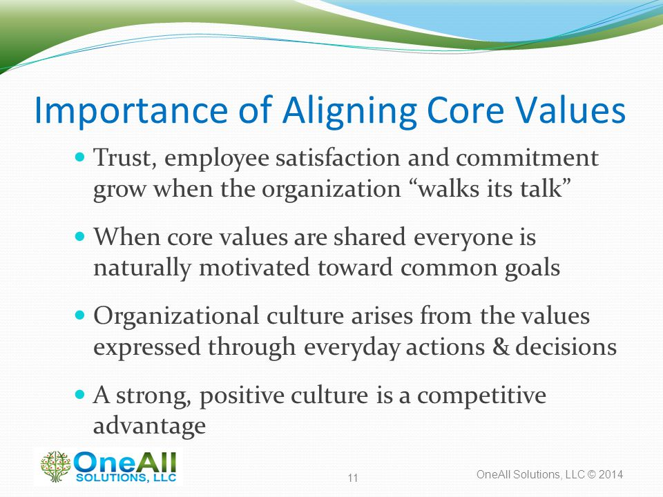 """OneAll Solutions, LLC © 2014 Importance of Aligning Core Values Trust, employee satisfaction and commitment grow when the organization """"walks its talk"""