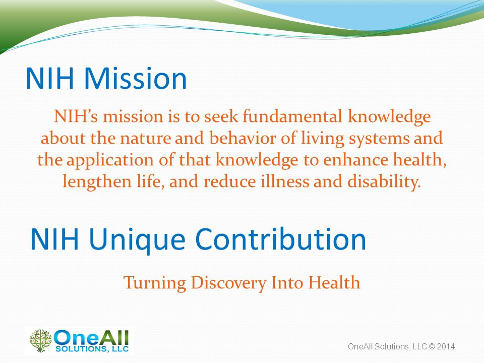 OneAll Solutions, LLC © 2014 NIH Mission NIH's mission is to seek fundamental knowledge about the nature and behavior of living systems and the applic