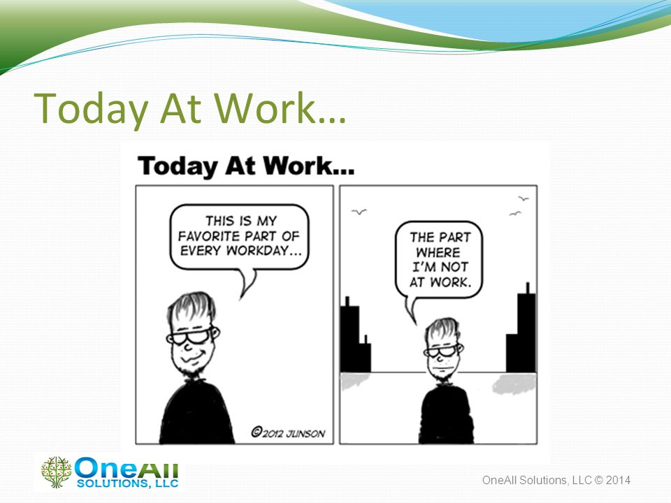 OneAll Solutions, LLC © 2014 Today At Work…