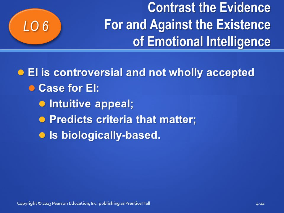 Contrast the Evidence For and Against the Existence of Emotional Intelligence EI is controversial and not wholly accepted EI is controversial and not