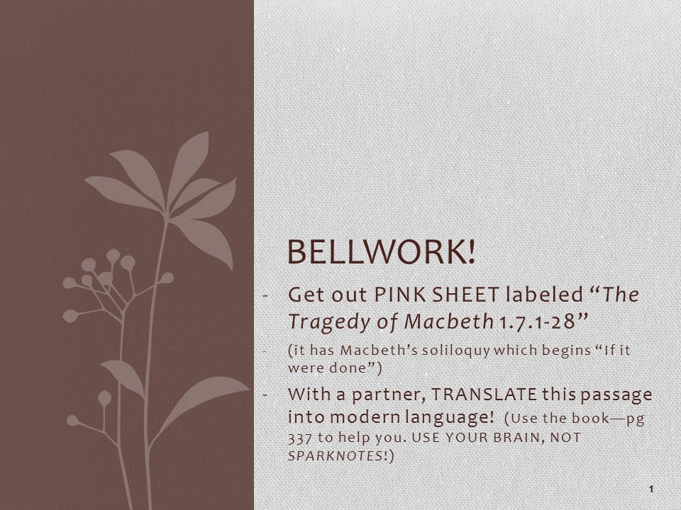 """-Get out PINK SHEET labeled """"The Tragedy of Macbeth 1.7.1-28"""" -(it has Macbeth's soliloquy which begins """"If it were done"""") -With a partner, TRANSLATE"""