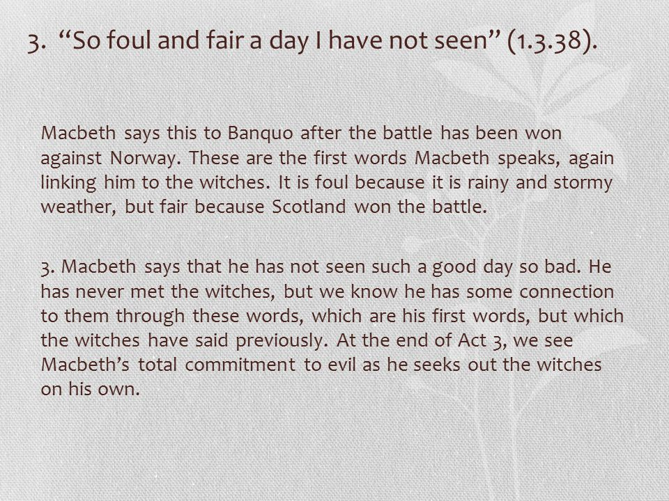3. So foul and fair a day I have not seen (1.3.38).