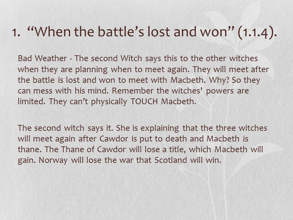 """1. """"When the battle's lost and won"""" (1.1.4). Bad Weather - The second Witch says this to the other witches when they are planning when to meet again."""