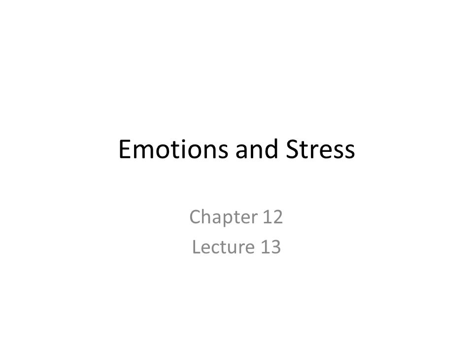 Emotions and Stress Chapter 12 Lecture 13