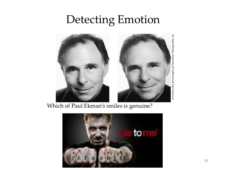 18 Detecting Emotion Which of Paul Ekman's smiles is genuine.