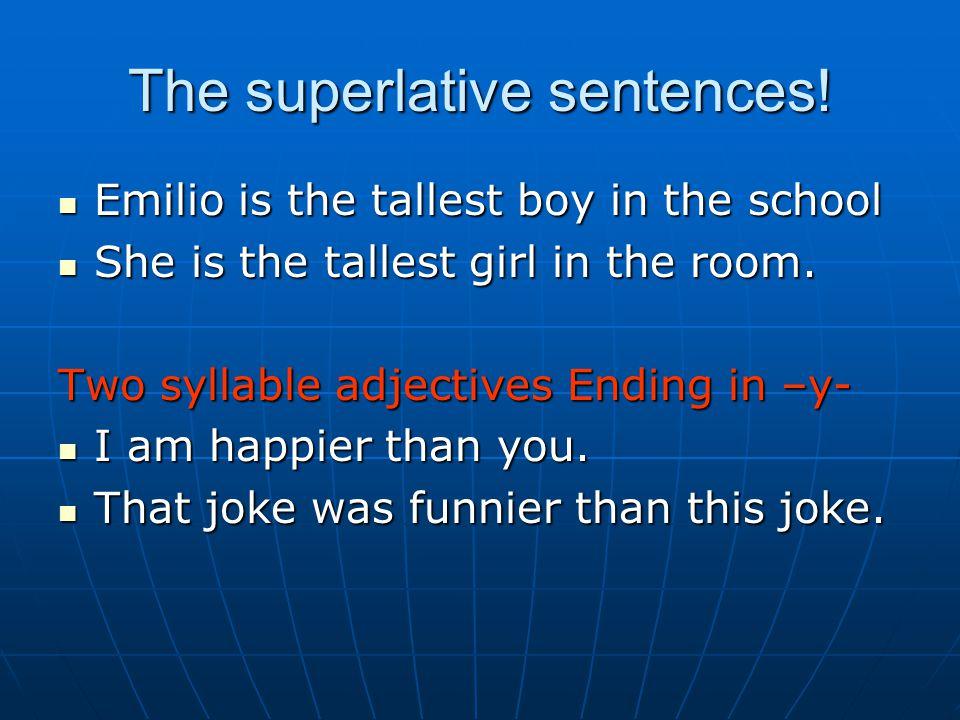 The superlative sentences! Emilio is the tallest boy in the school Emilio is the tallest boy in the school She is the tallest girl in the room. She is