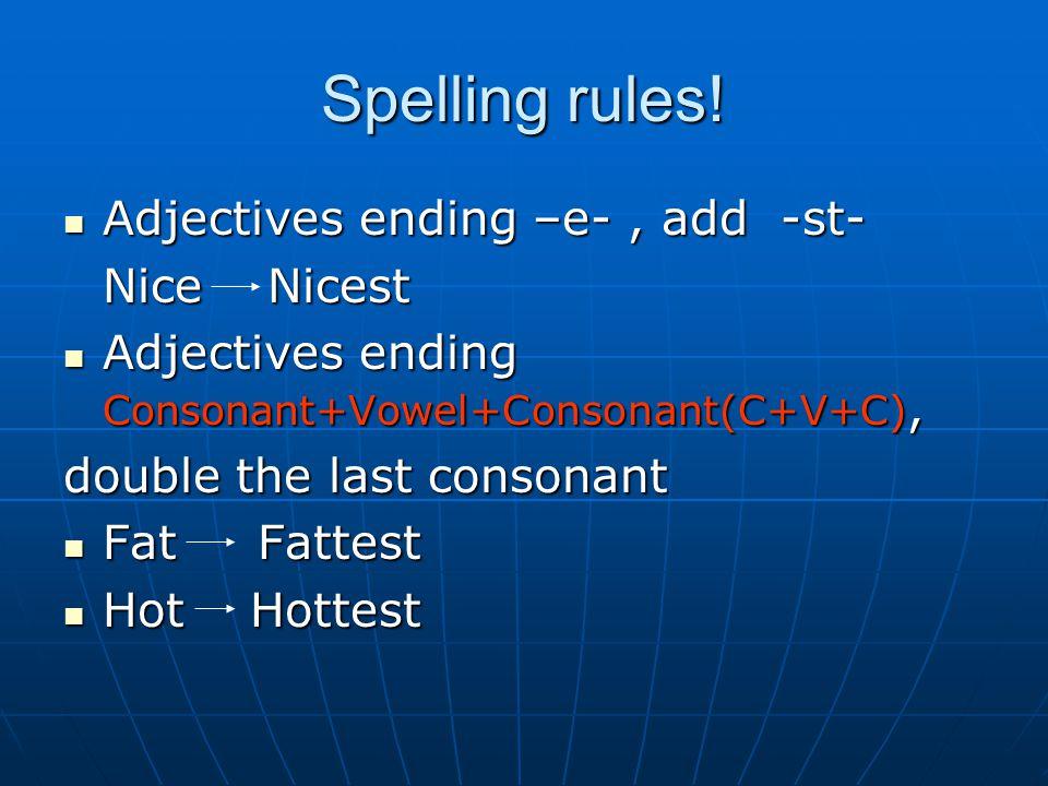 Spelling rules! Adjectives ending –e-, add -st- Adjectives ending –e-, add -st- Nice Nicest Adjectives ending Consonant+Vowel+Consonant(C+V+C), Adject