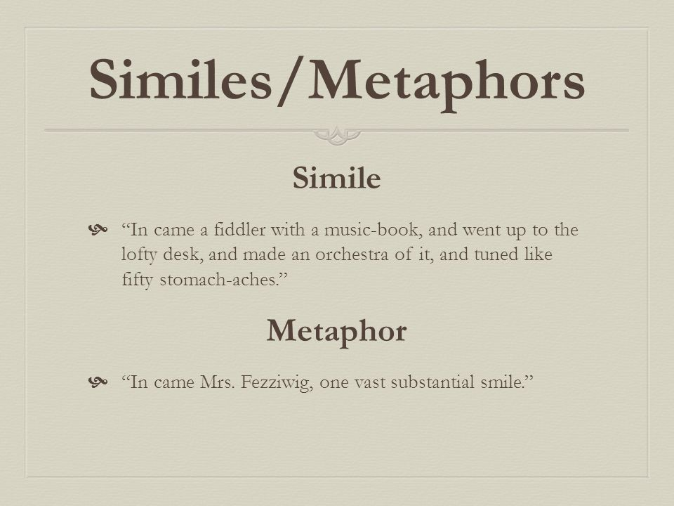 """Similes/Metaphors Simile  """"In came a fiddler with a music-book, and went up to the lofty desk, and made an orchestra of it, and tuned like fifty stom"""