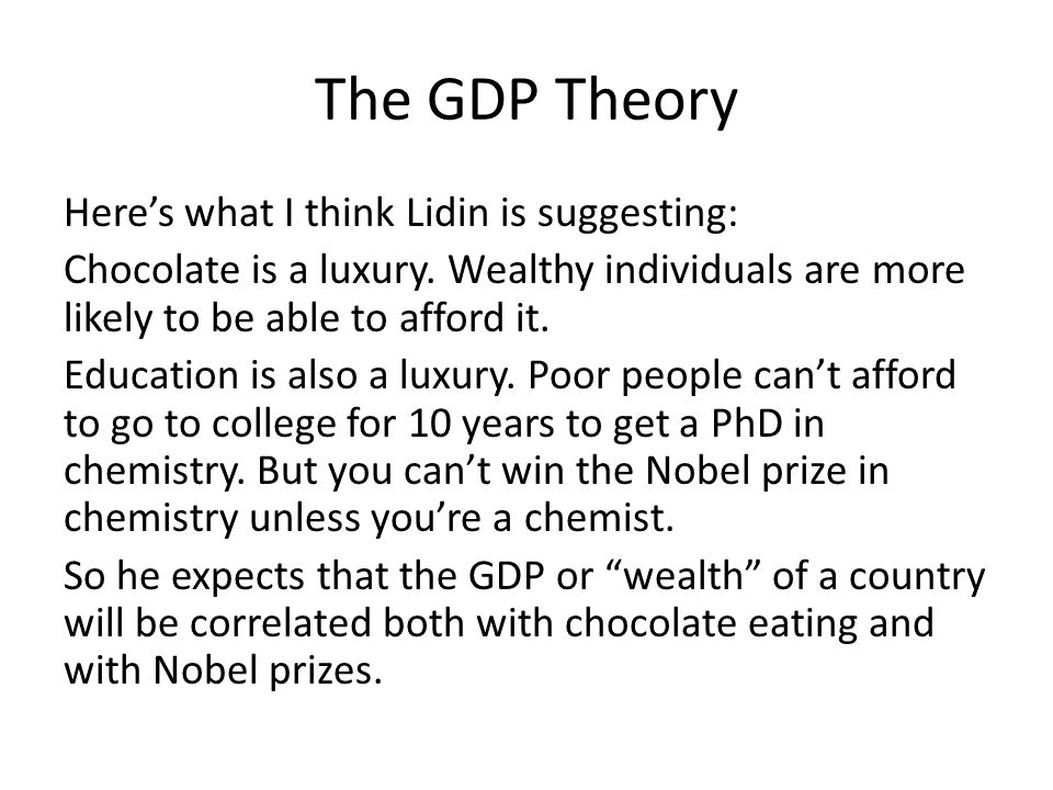The GDP Theory Here's what I think Lidin is suggesting: Chocolate is a luxury. Wealthy individuals are more likely to be able to afford it. Education