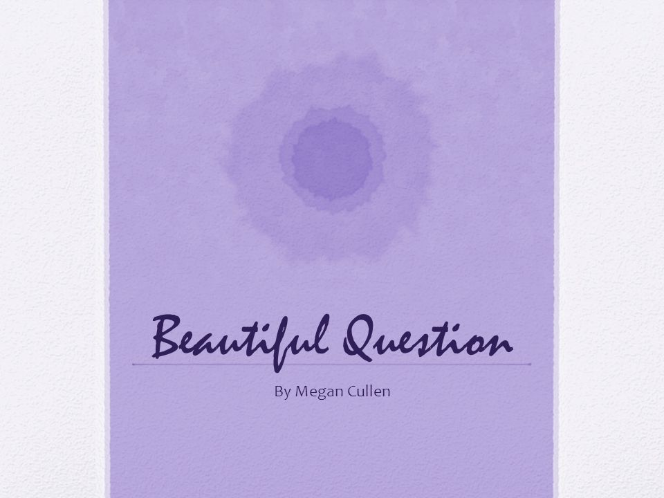 Beautiful Question By Megan Cullen