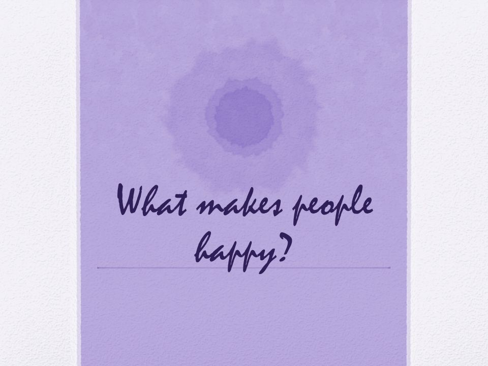 What makes people happy?