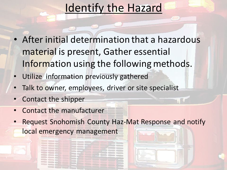 Identify the Hazard After initial determination that a hazardous material is present, Gather essential Information using the following methods.