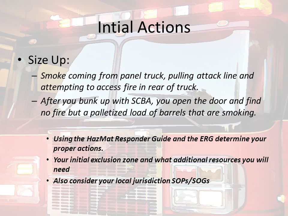 Intial Actions Size Up: – Smoke coming from panel truck, pulling attack line and attempting to access fire in rear of truck. – After you bunk up with