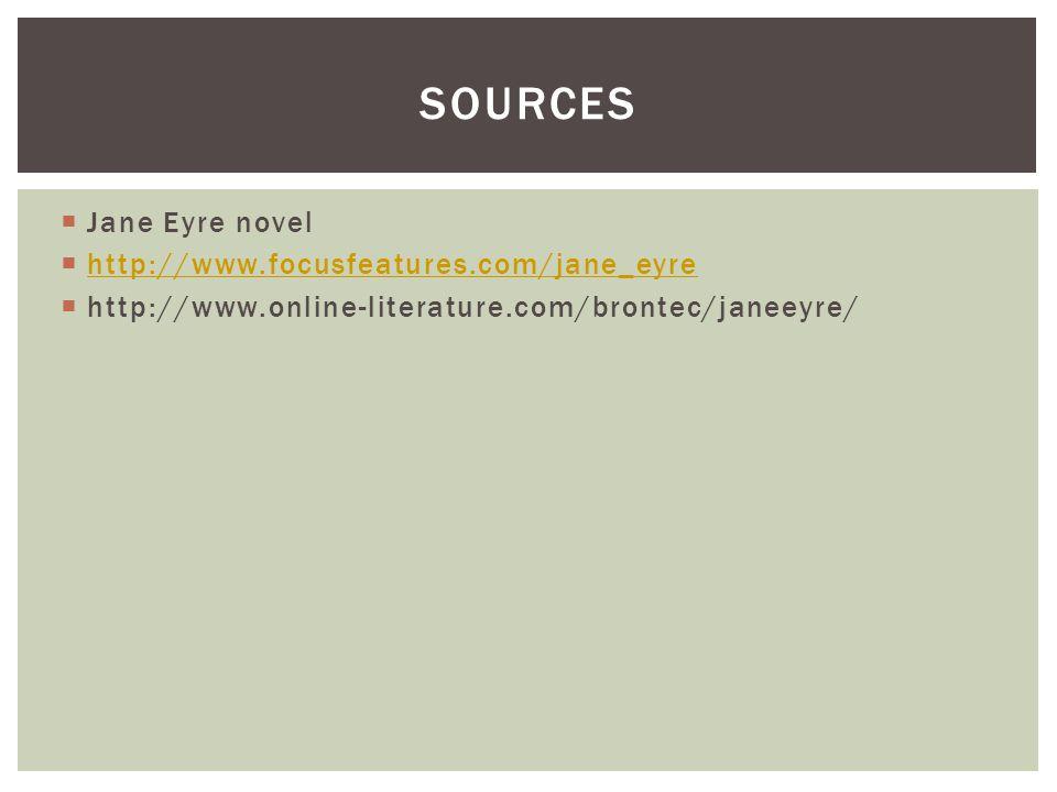  Jane Eyre novel  http://www.focusfeatures.com/jane_eyre http://www.focusfeatures.com/jane_eyre  http://www.online-literature.com/brontec/janeeyre/ SOURCES