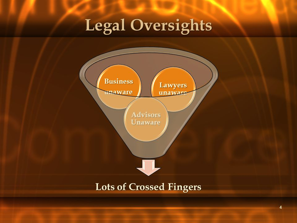 4 Legal Oversights Lots of Crossed Fingers Lawyers unaware Businessunaware Advisors Unaware