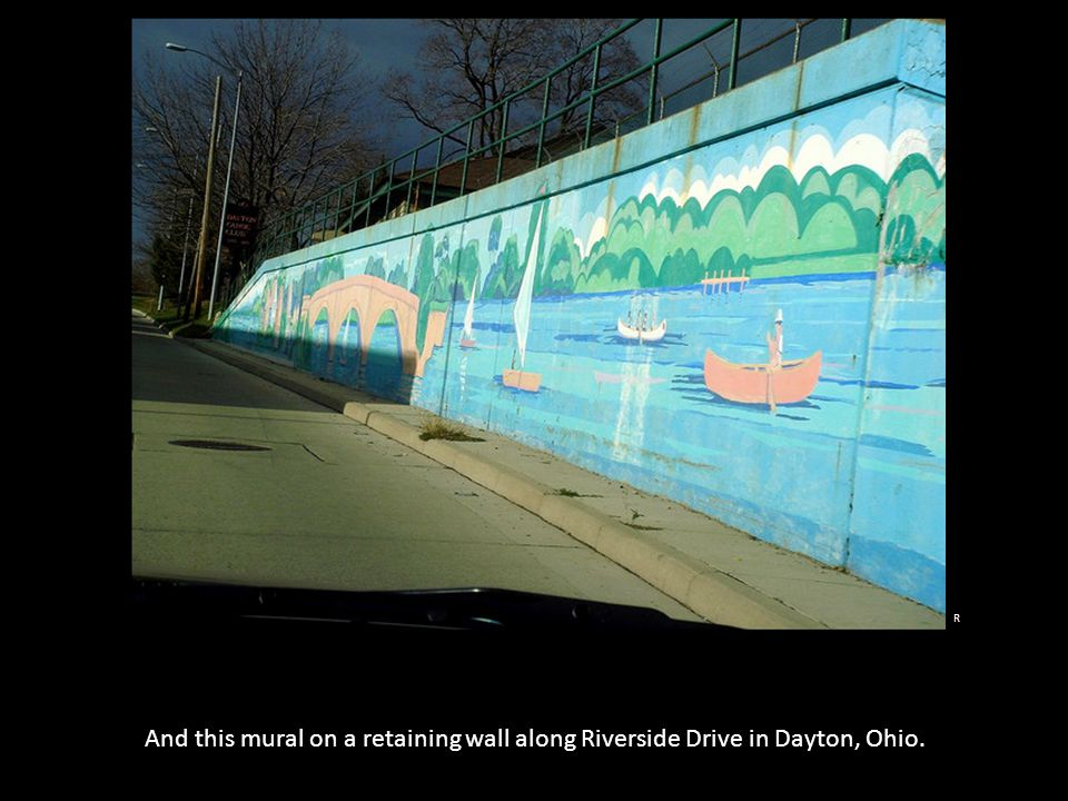 And this mural on a retaining wall along Riverside Drive in Dayton, Ohio. R