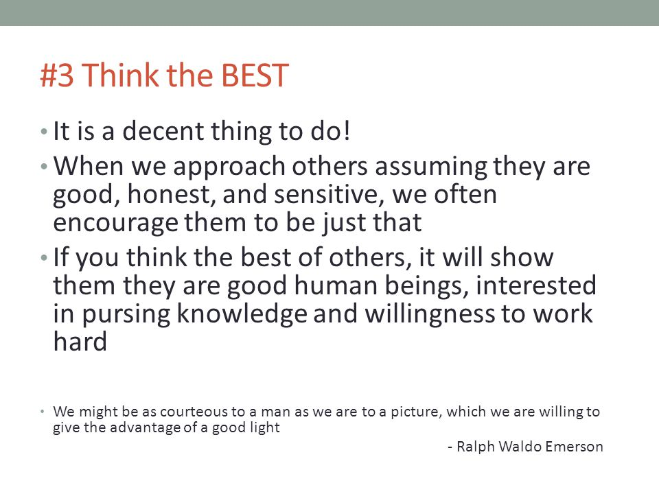 #3 Think the BEST It is a decent thing to do.