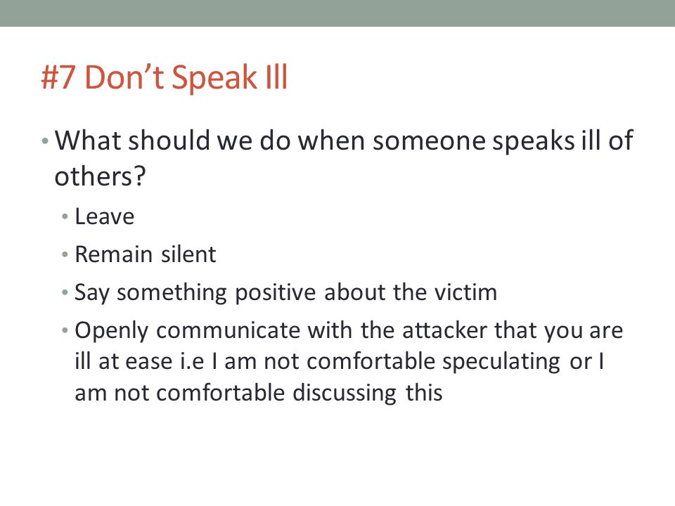 #7 Don't Speak Ill What should we do when someone speaks ill of others.