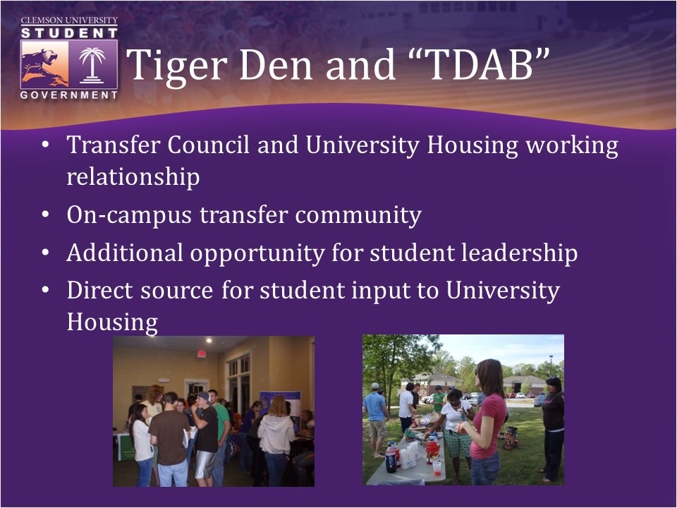 Tiger Den and TDAB Transfer Council and University Housing working relationship On-campus transfer community Additional opportunity for student leadership Direct source for student input to University Housing
