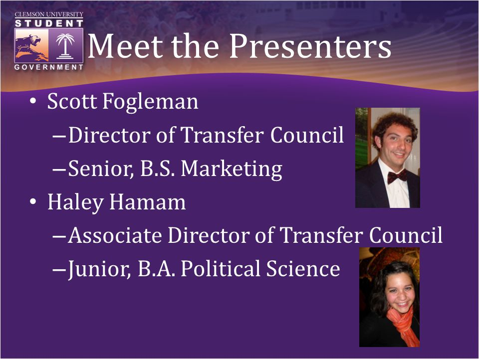 Meet the Presenters Scott Fogleman – Director of Transfer Council – Senior, B.S.