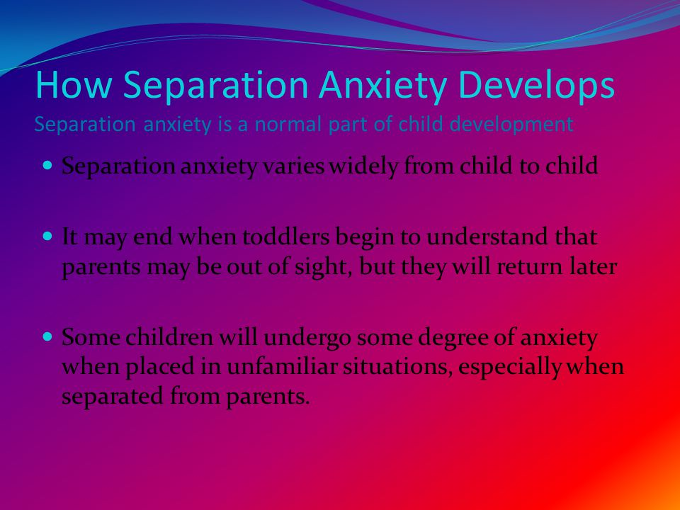 Promote trust and security about separation when a child is a little older:  Read stories and remind the child of success.