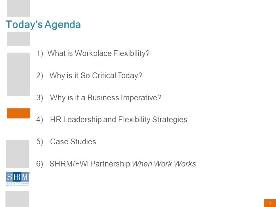 3 Today's Agenda 1 ) What is Workplace Flexibility.