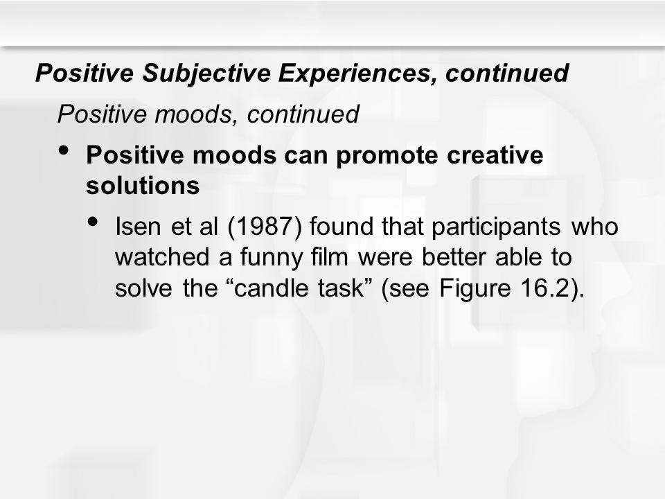 Positive Subjective Experiences, continued Positive moods, continued Positive moods can promote creative solutions Isen et al (1987) found that partic