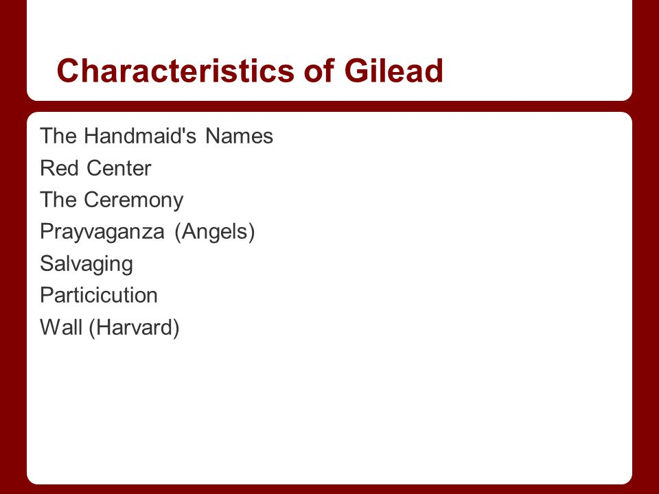 Characteristics of Gilead The Handmaid's Names Red Center The Ceremony Prayvaganza (Angels) Salvaging Particicution Wall (Harvard)