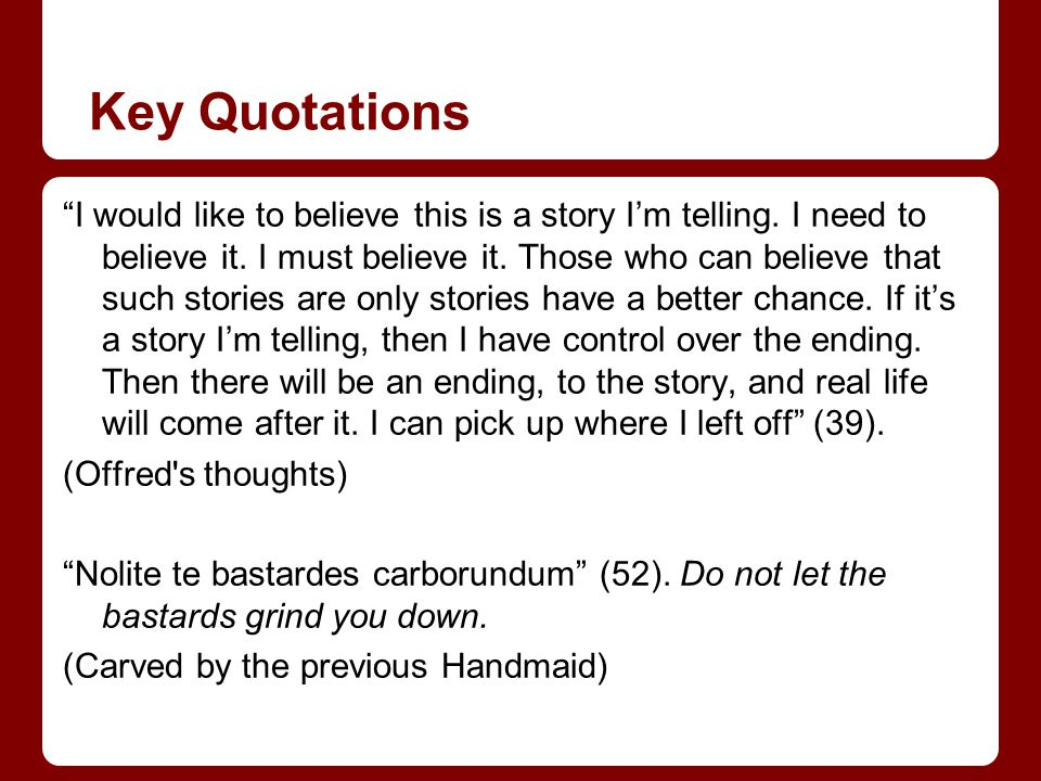 """Key Quotations """"I would like to believe this is a story I'm telling. I need to believe it. I must believe it. Those who can believe that such stories"""