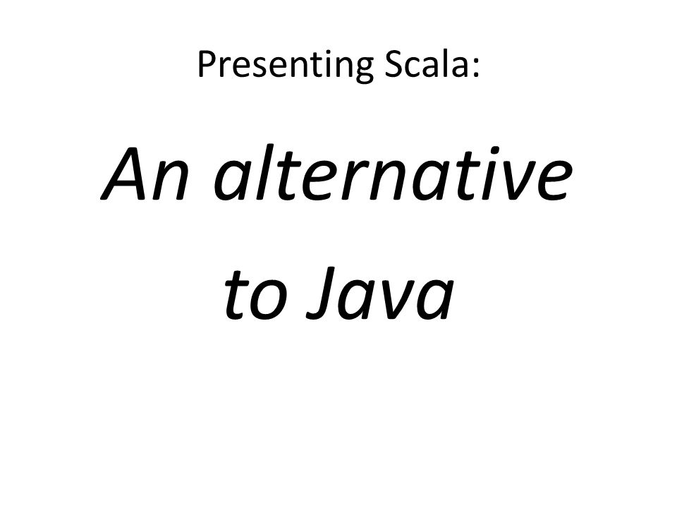 Presenting Scala: An alternative to Java