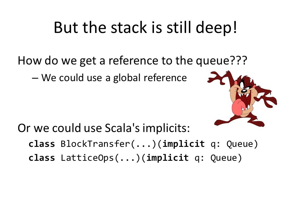 But the stack is still deep. How do we get a reference to the queue??.
