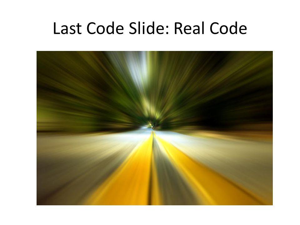 Last Code Slide: Real Code