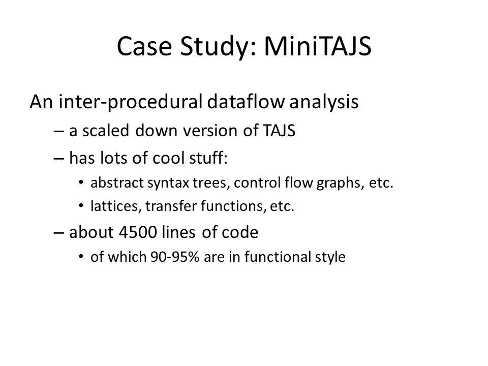 Main.scala package dk.brics.minitajs object Main { def main(args: Array[String]) { val options = Options.read(args.toList) Analysis.run(options) }