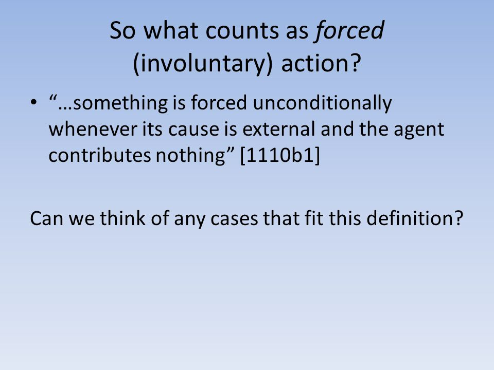 So what counts as forced (involuntary) action.