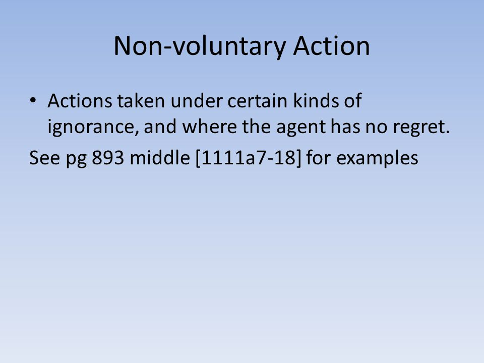Non-voluntary Action Actions taken under certain kinds of ignorance, and where the agent has no regret.