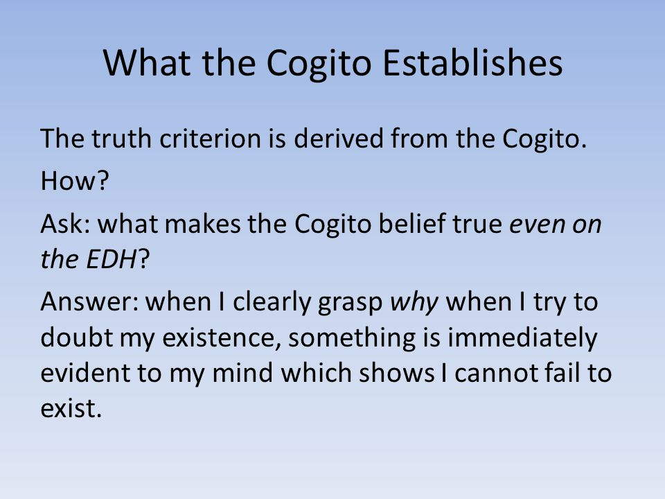 What the Cogito Establishes The truth criterion is derived from the Cogito.