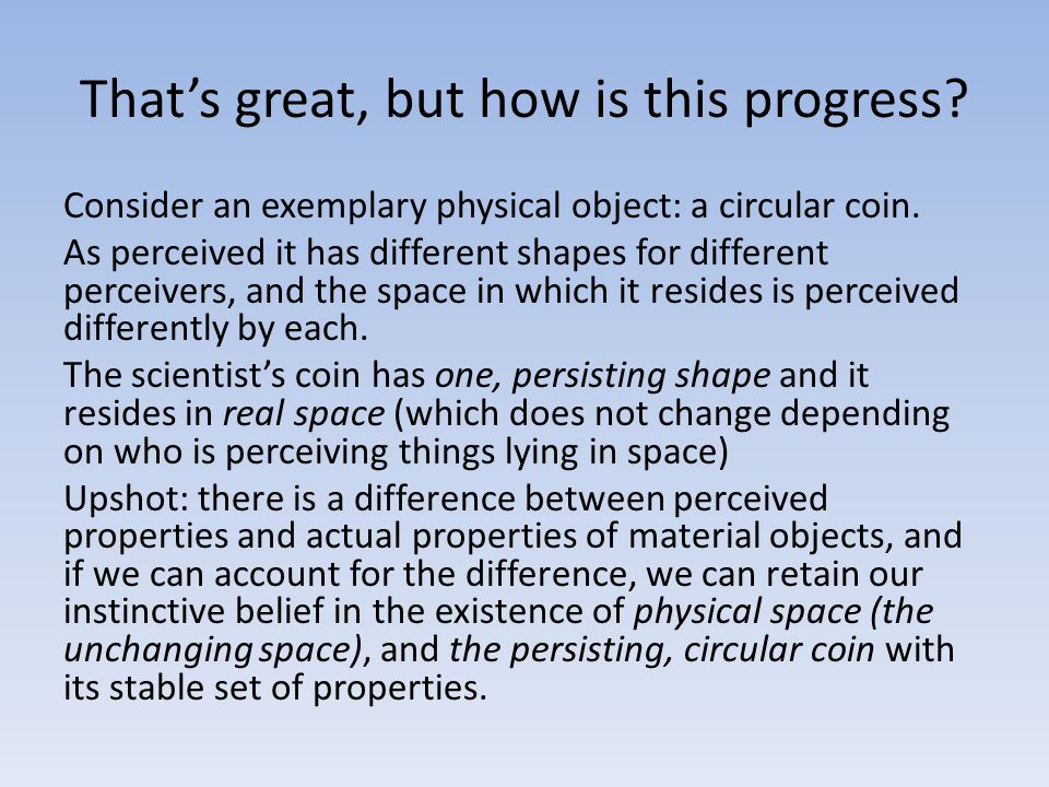 That's great, but how is this progress? Consider an exemplary physical object: a circular coin. As perceived it has different shapes for different per