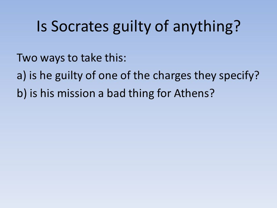 Is Socrates guilty of anything.