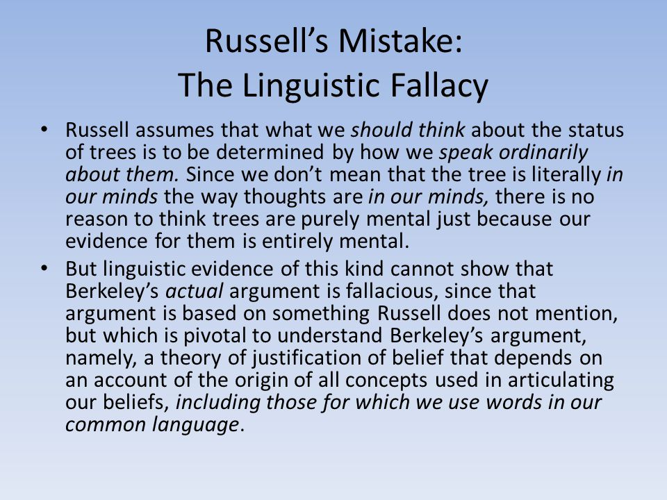 Russell's Mistake: The Linguistic Fallacy Russell assumes that what we should think about the status of trees is to be determined by how we speak ordi