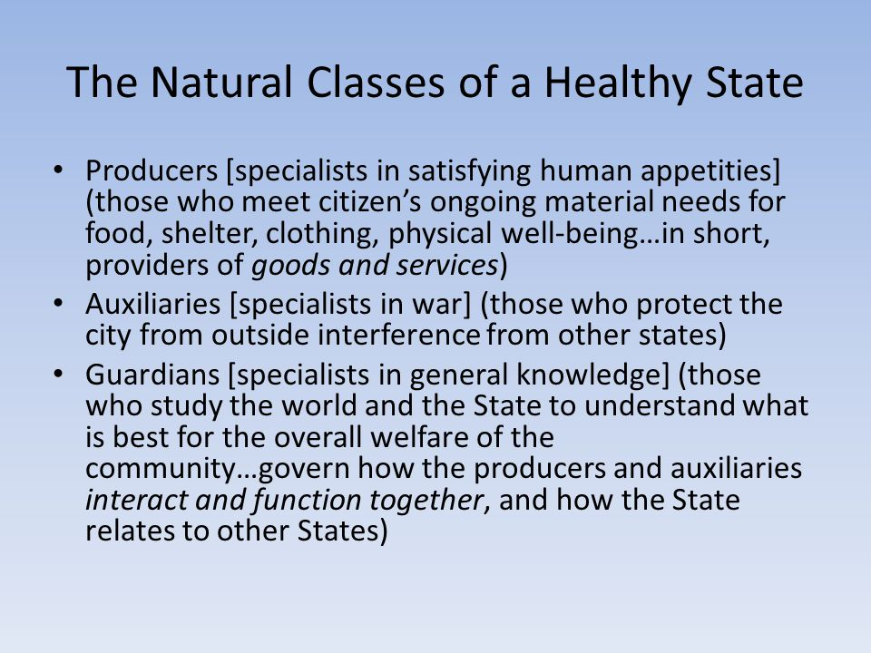 The Natural Classes of a Healthy State Producers [specialists in satisfying human appetities] (those who meet citizen's ongoing material needs for foo
