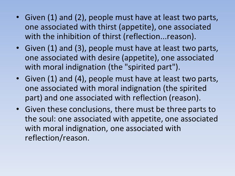 Given (1) and (2), people must have at least two parts, one associated with thirst (appetite), one associated with the inhibition of thirst (reflection...reason).